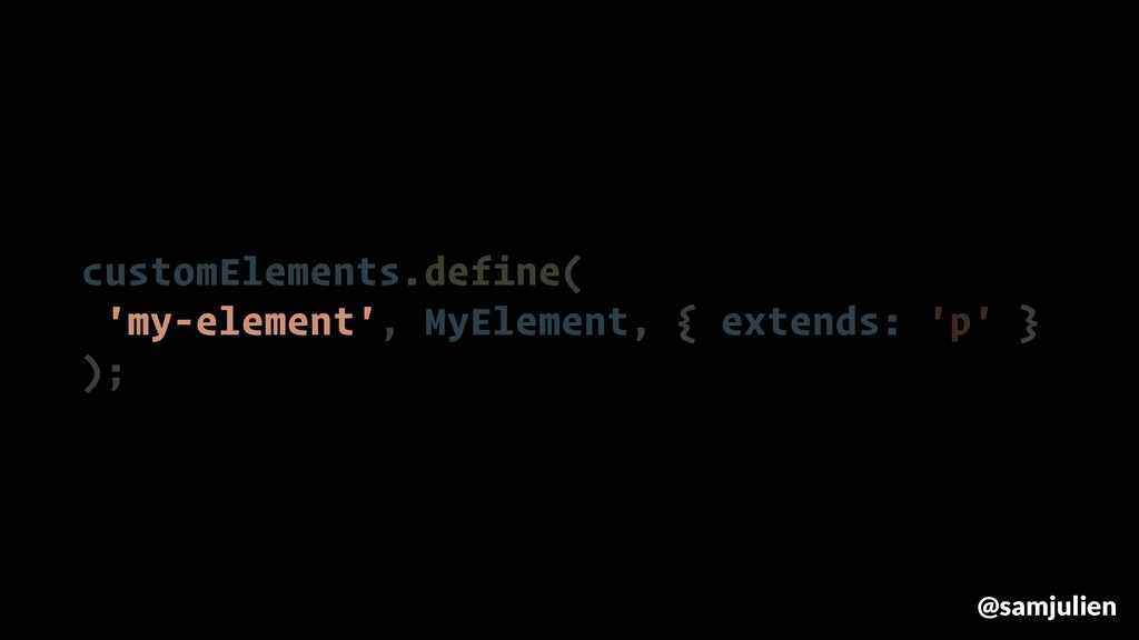 customElements.define( 'my-element', MyElement,...