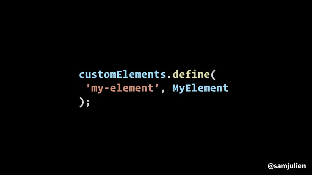 customElements.define( 'my-element', MyElement ...
