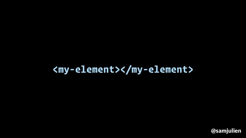 <my-element></my-element> @samjulien