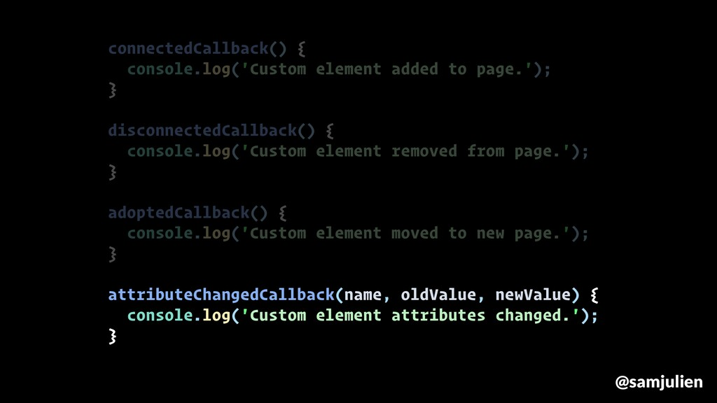 connectedCallback() { console.log('Custom eleme...