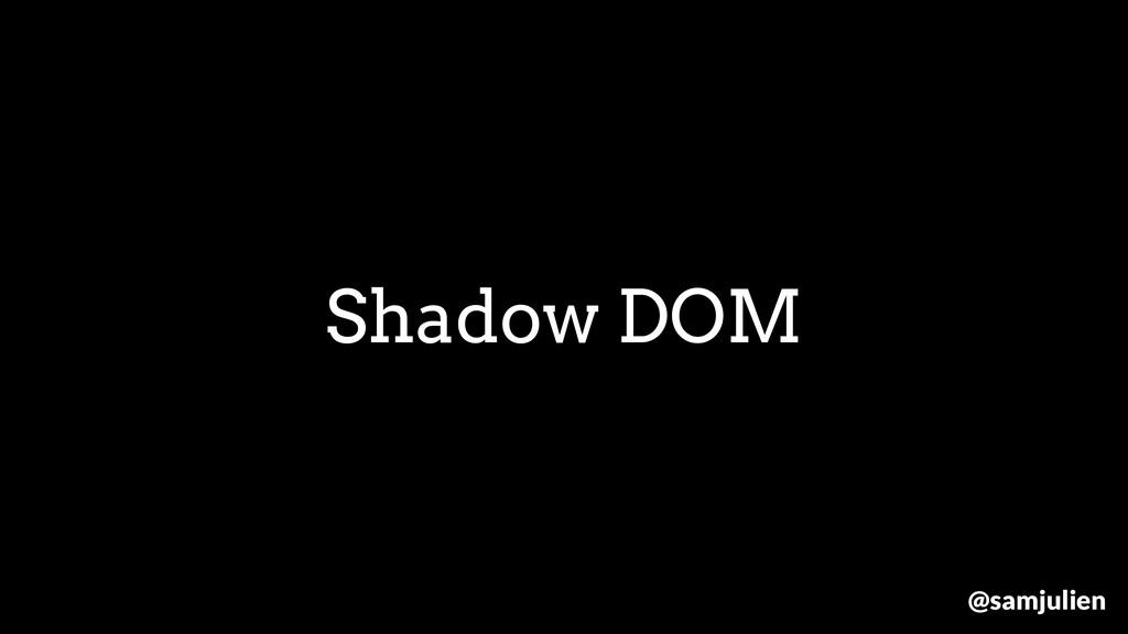 Shadow DOM @samjulien