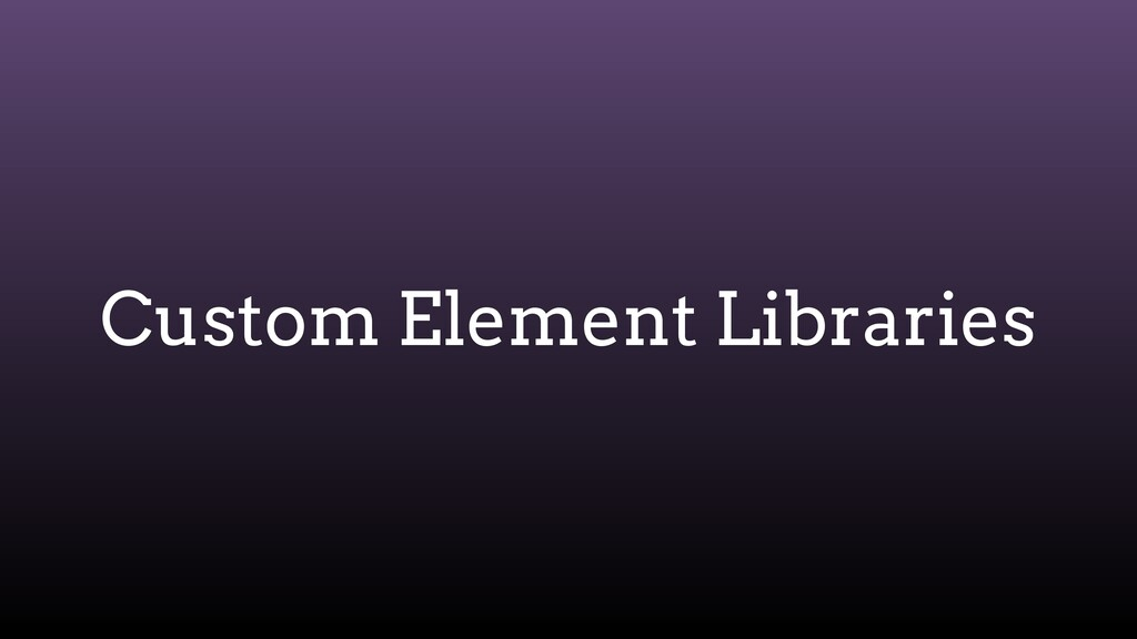 Custom Element Libraries