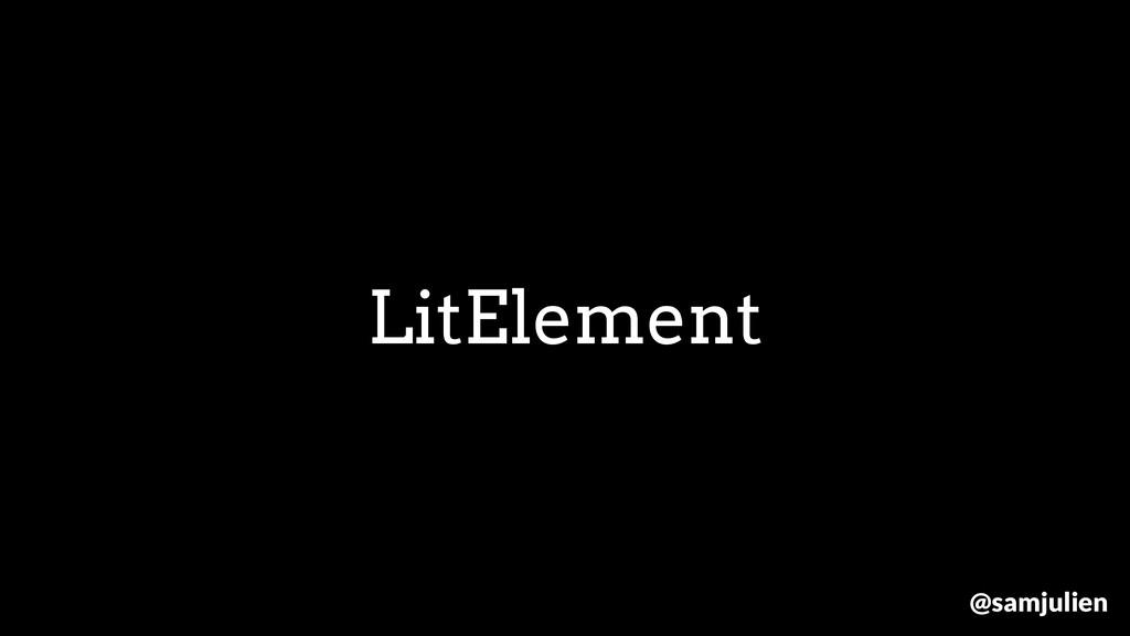 LitElement @samjulien