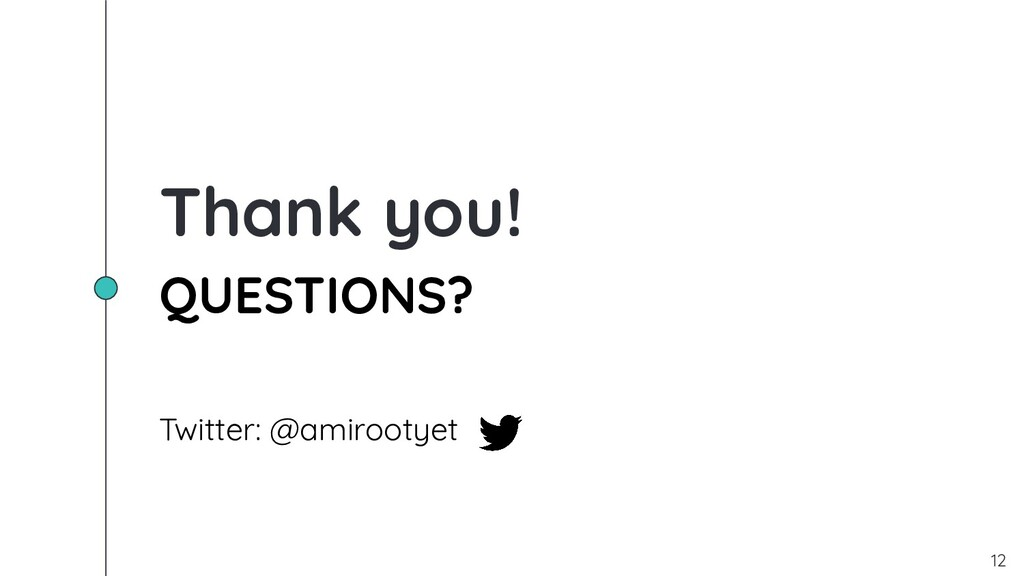 Thank you! QUESTIONS? Twitter: @amirootyet 12