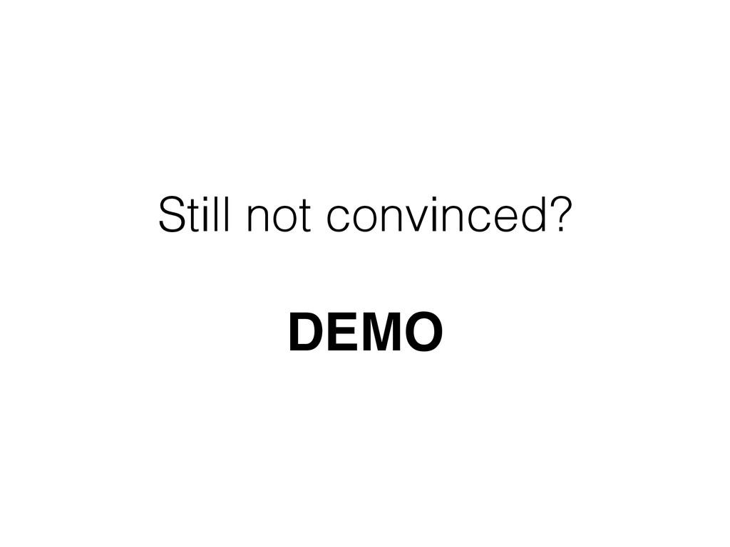 Still not convinced?  DEMO