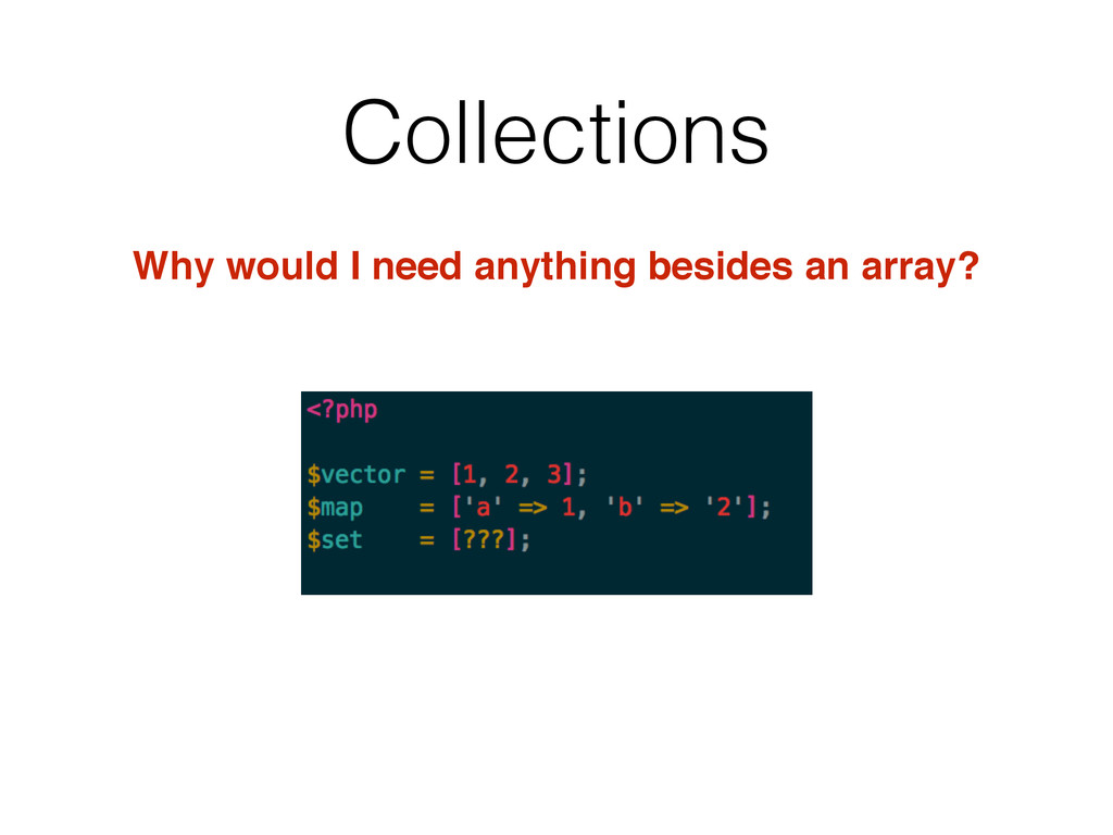 Collections Why would I need anything besides a...