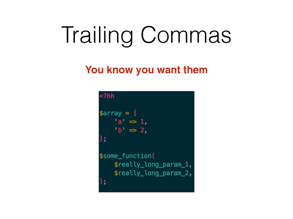 Trailing Commas You know you want them