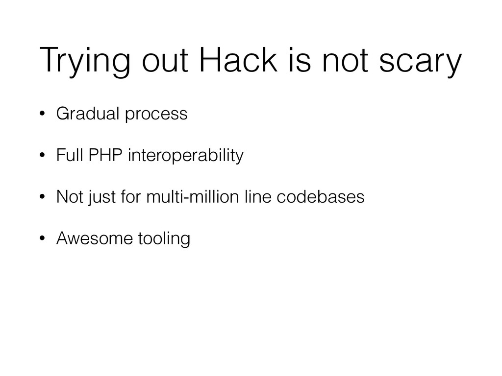 Trying out Hack is not scary • Gradual process ...