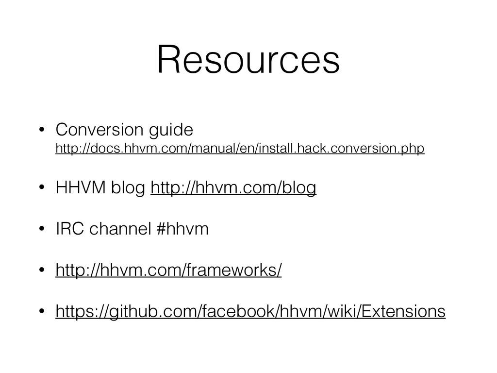 Resources • Conversion guide http://docs.hhvm....