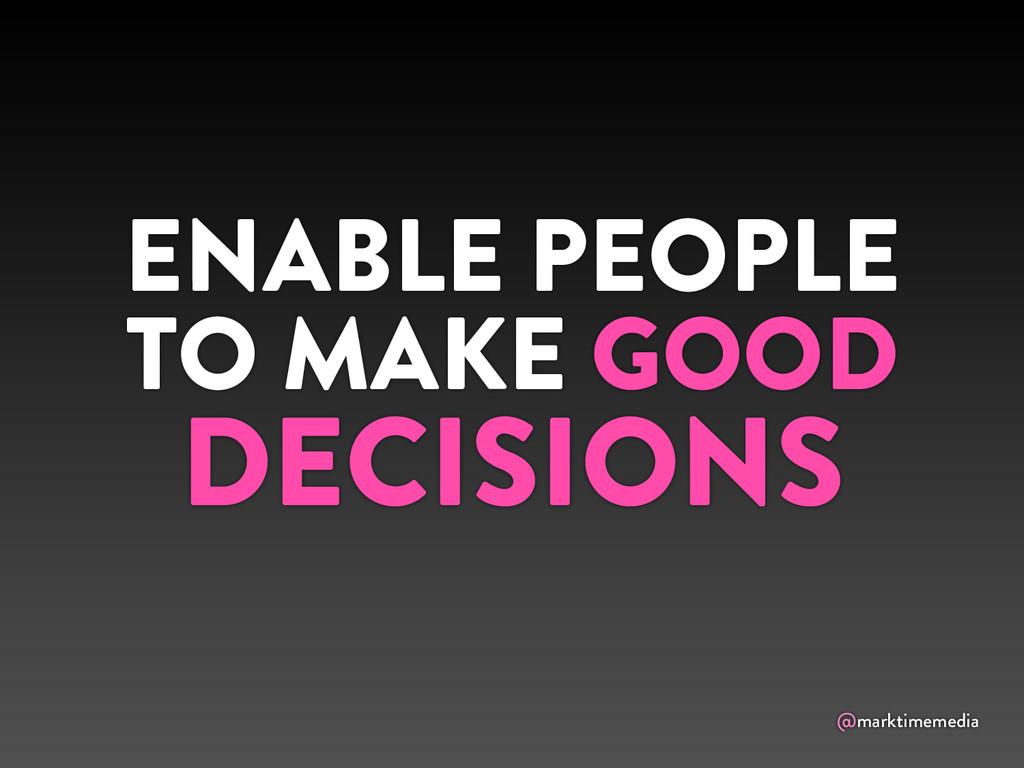 @marktimemedia ENABLE PEOPLE TO MAKE GOOD DECIS...