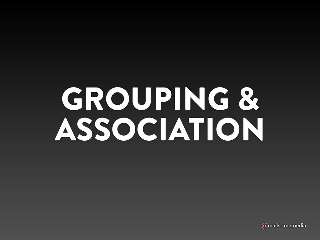 @marktimemedia GROUPING & ASSOCIATION