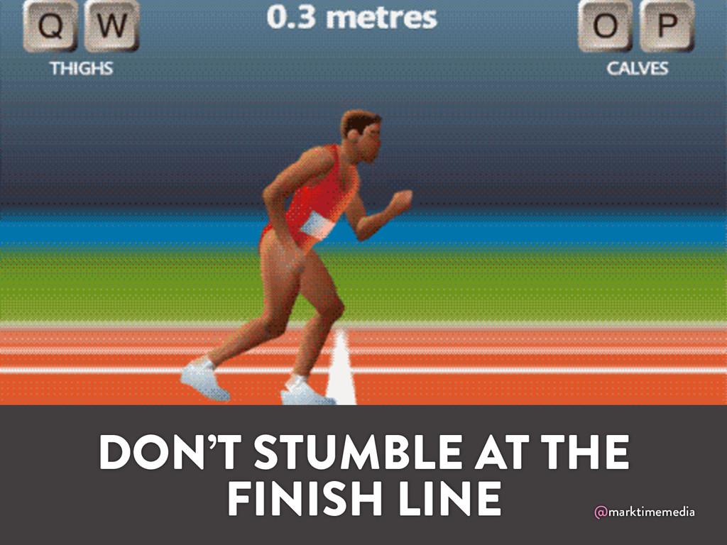 @marktimemedia DON'T STUMBLE AT THE FINISH LINE