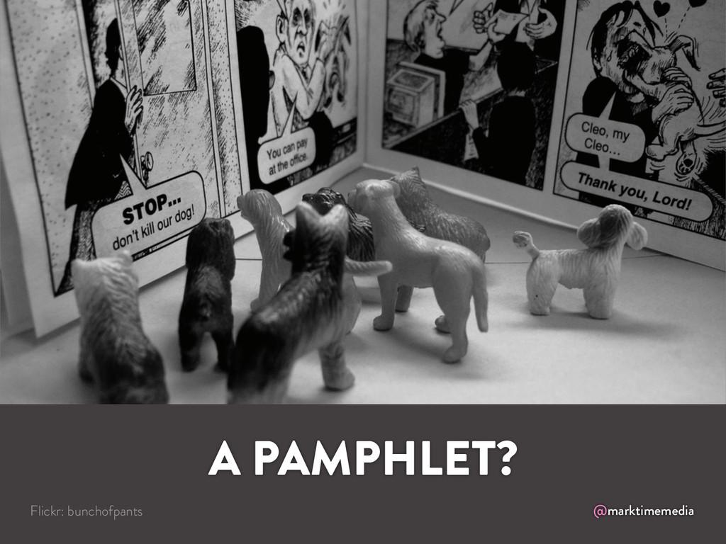 @marktimemedia A PAMPHLET? Flickr: bunchofpants