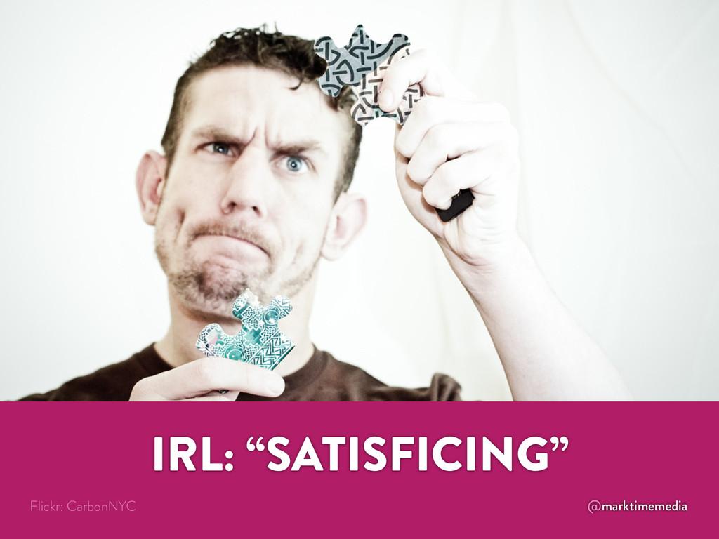 "@marktimemedia IRL: ""SATISFICING"" Flickr: Carbo..."
