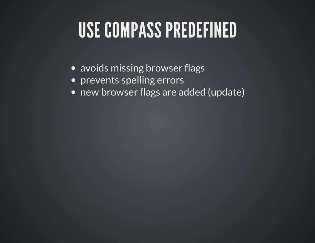 USE COMPASS PREDEFINED avoids missing browser f...