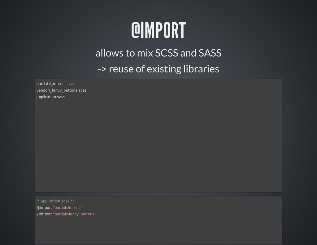 @IMPORT allows to mix SCSS and SASS -> reuse of...