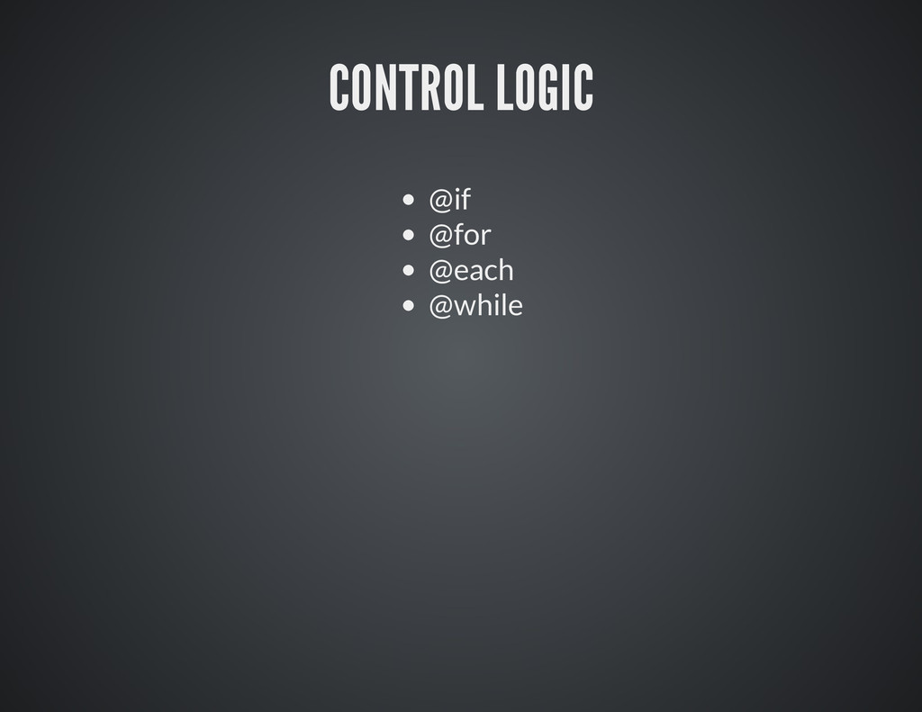 CONTROL LOGIC @if @for @each @while