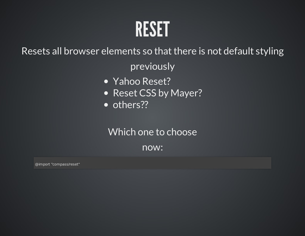 RESET Resets all browser elements so that there...