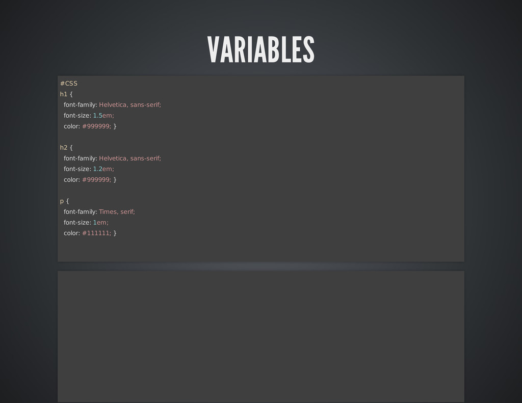 VARIABLES #CSS h1 { font-family: Helvetica, san...