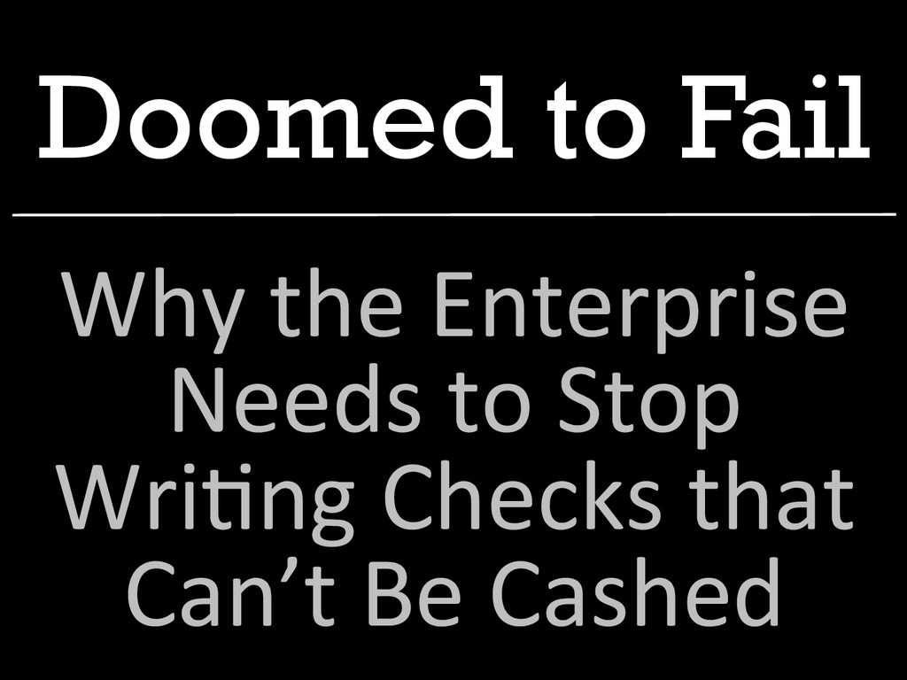 Doomed to Fail Why the Enterprise  Nee...