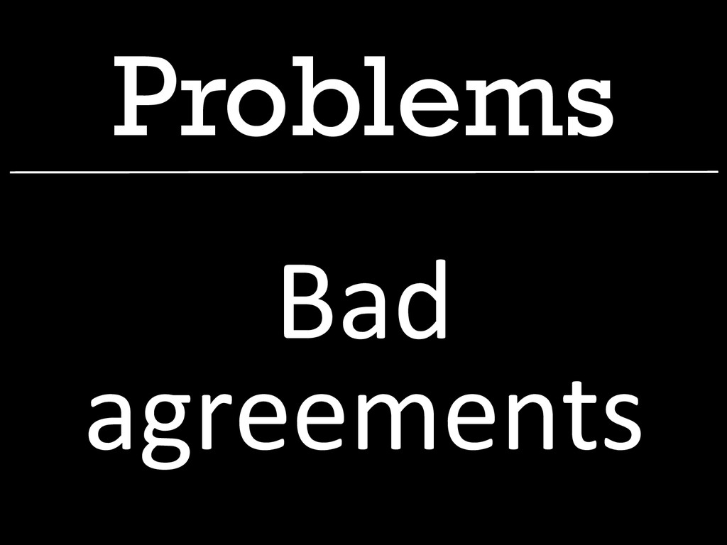 Problems Bad  agreements