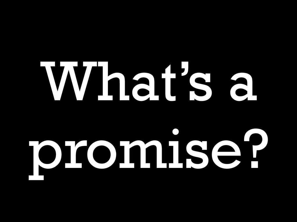 What's a promise?
