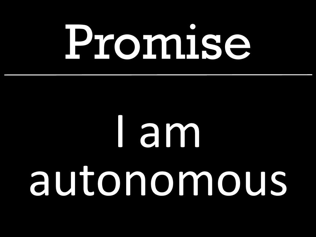 Promise I am  autonomous