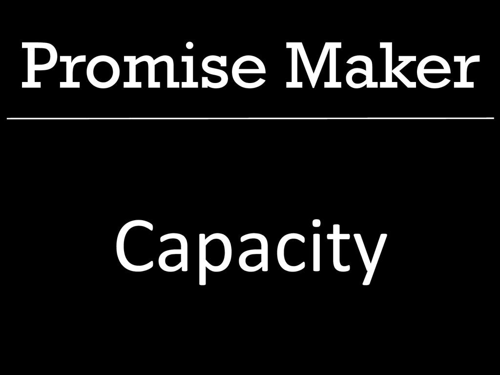 Promise Maker Capacity