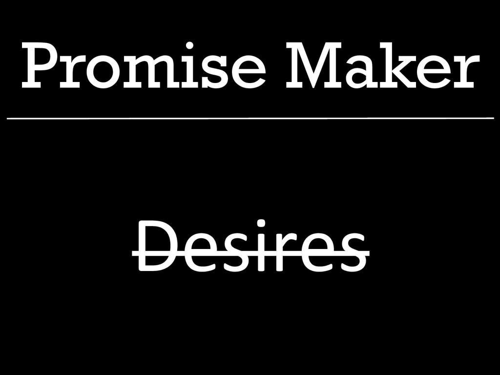 Promise Maker Desires