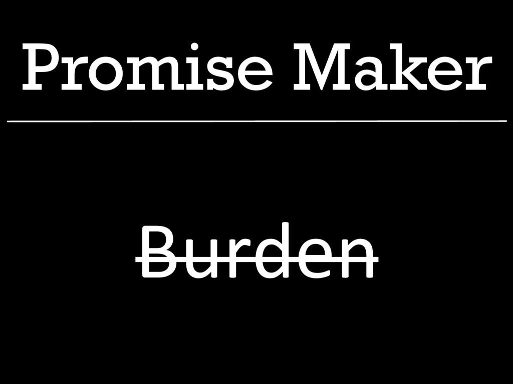 Promise Maker Burden