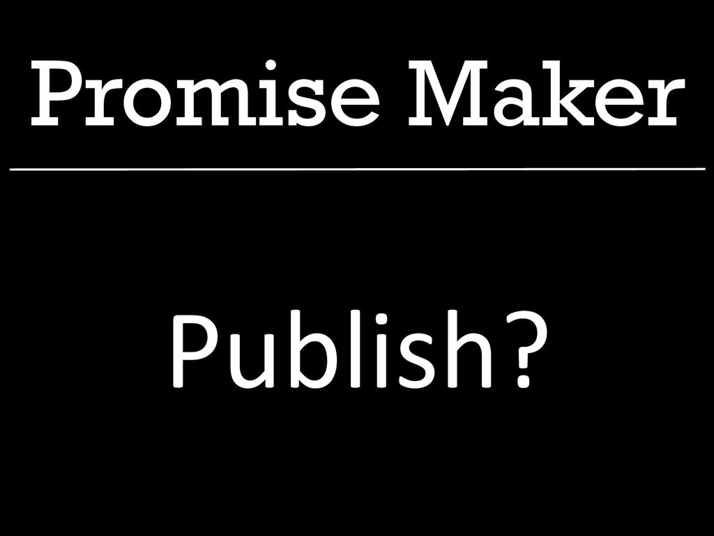 Promise Maker Publish?