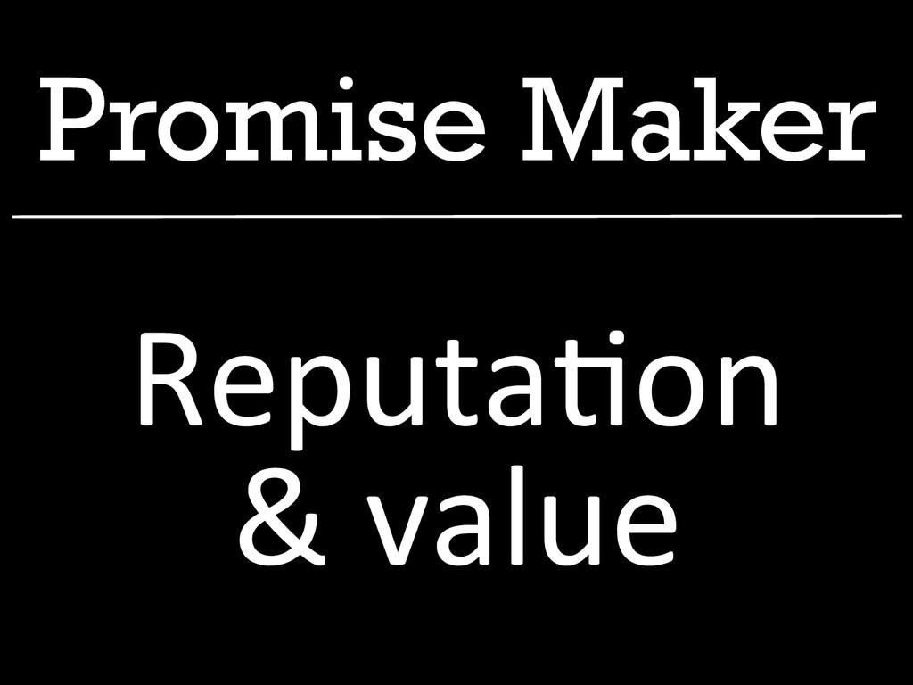 Promise Maker Reputa1on   & value
