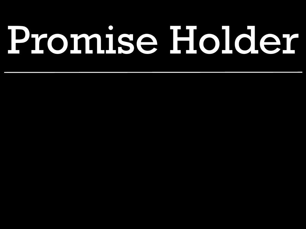 Promise Holder
