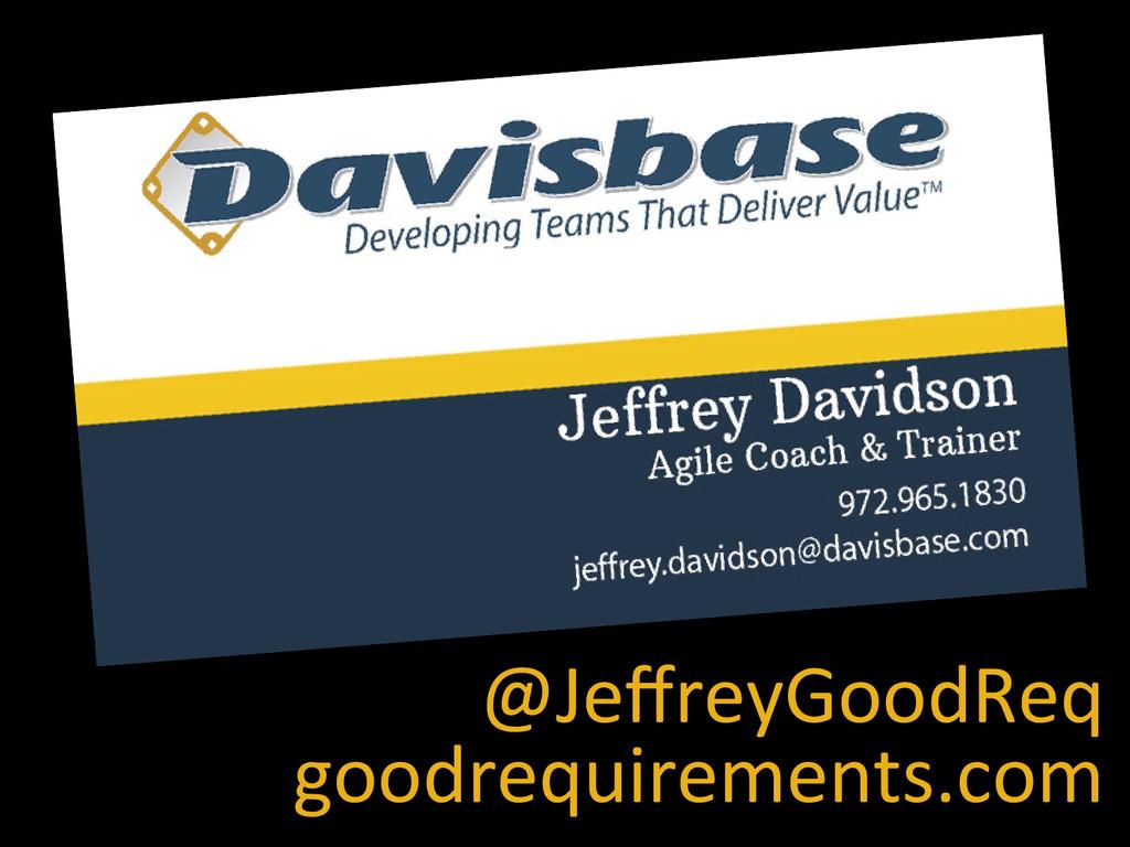 @JeffreyGoodReq  goodrequirements.com