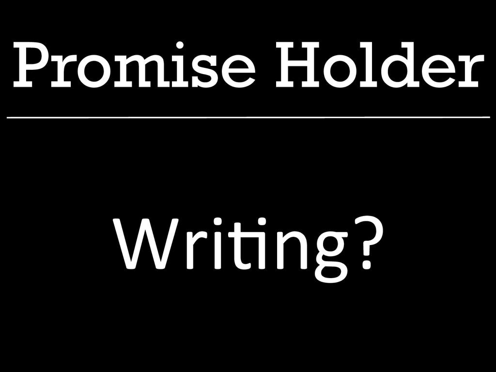 Promise Holder Wri1ng?