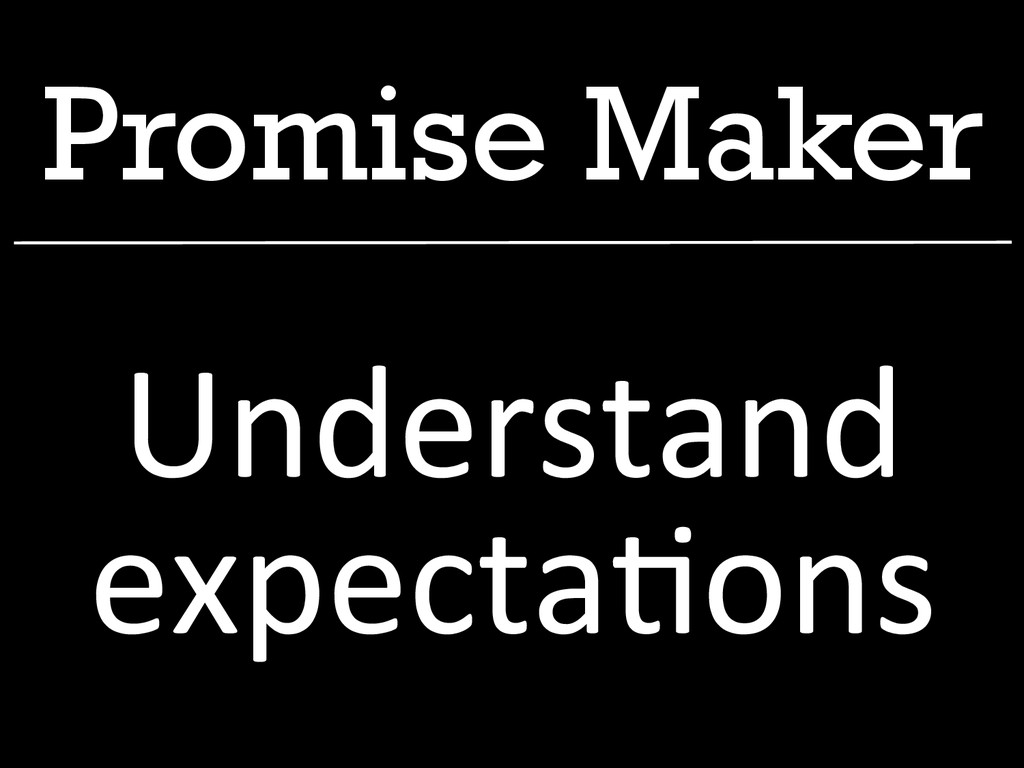 Promise Maker Understand  expecta1ons