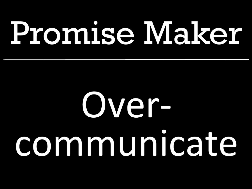 Promise Maker Over-‐ communicate