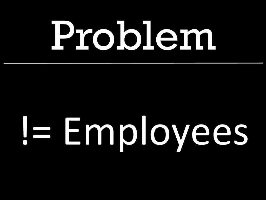 Problem != Employees