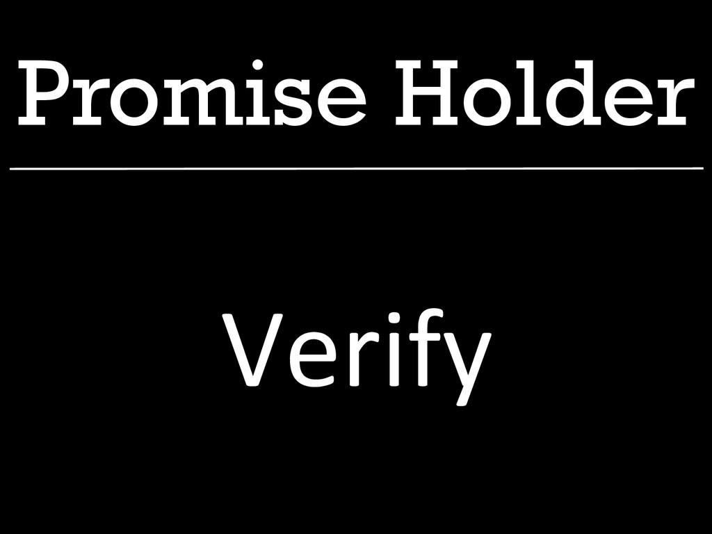 Promise Holder Verify