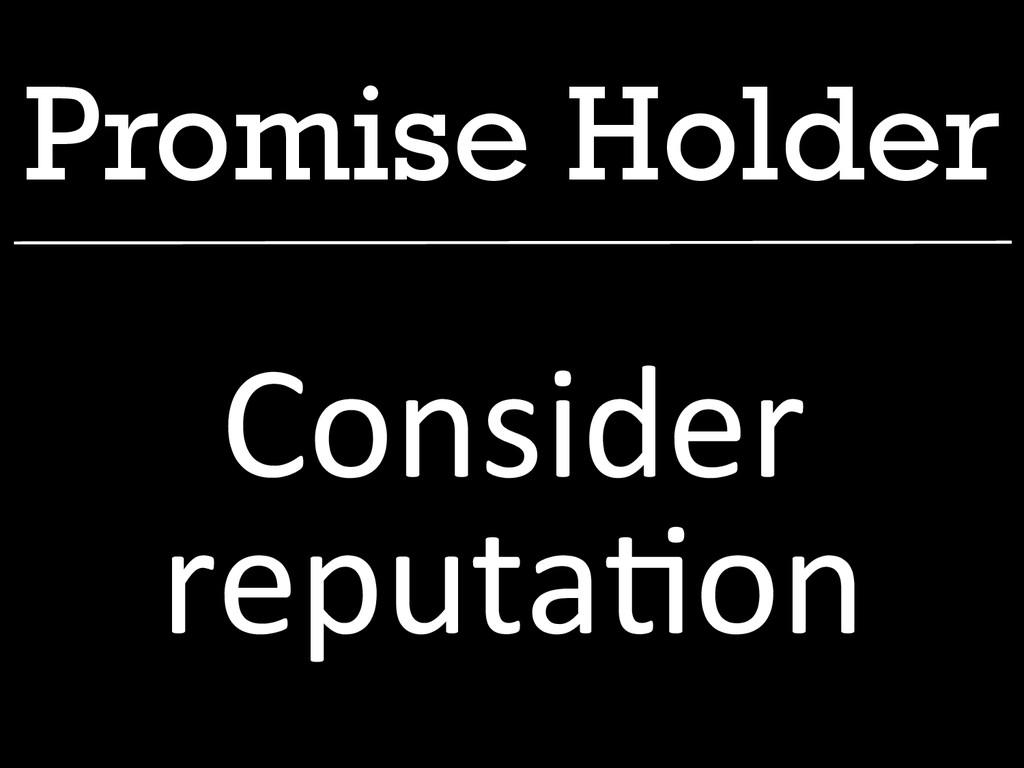 Promise Holder Consider  reputa1on