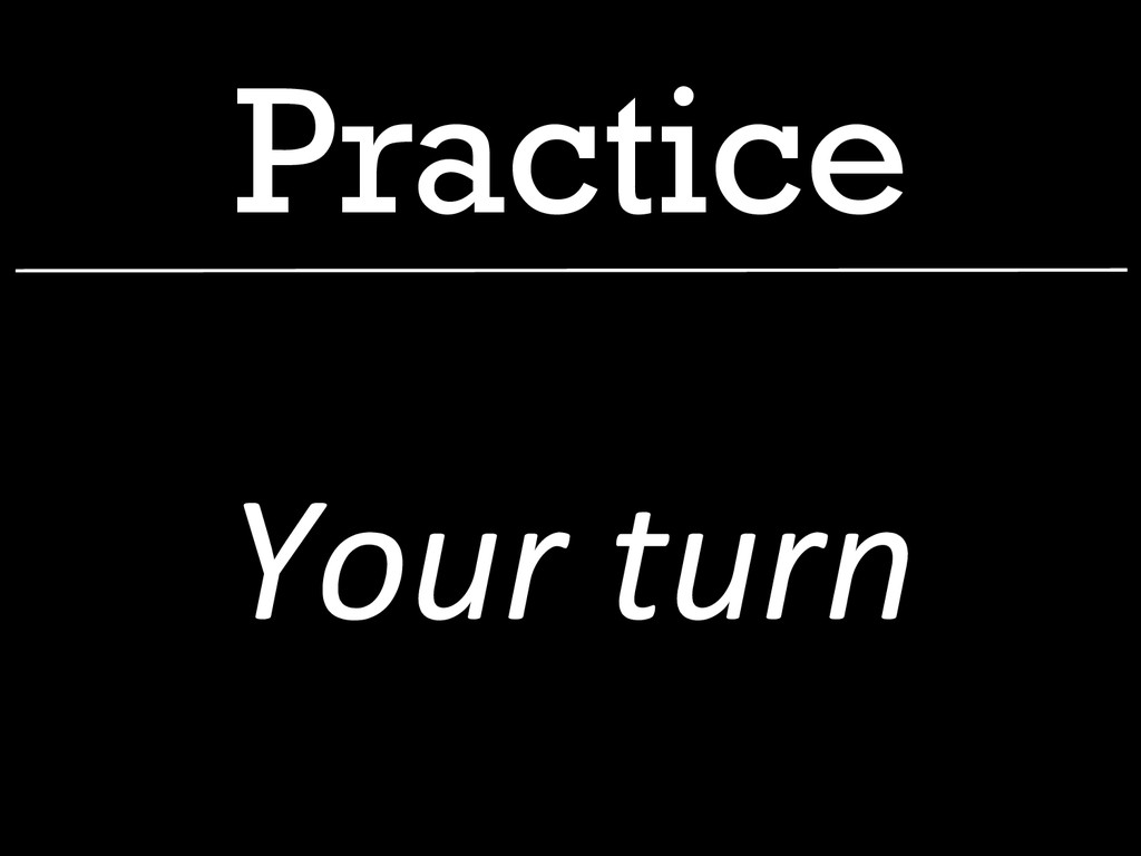 Practice Your turn