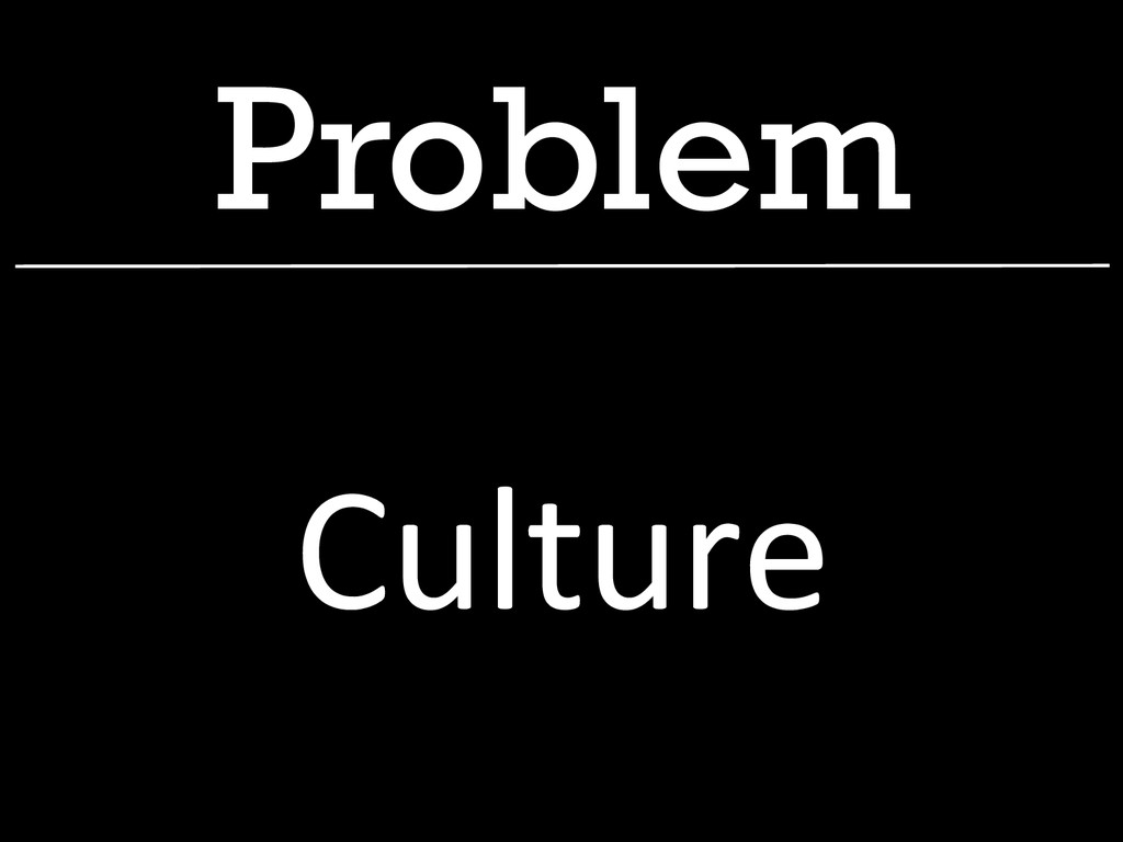 Problem Culture