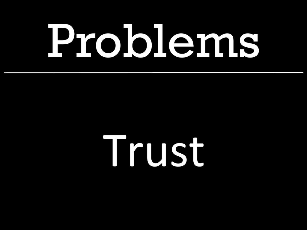 Problems Trust