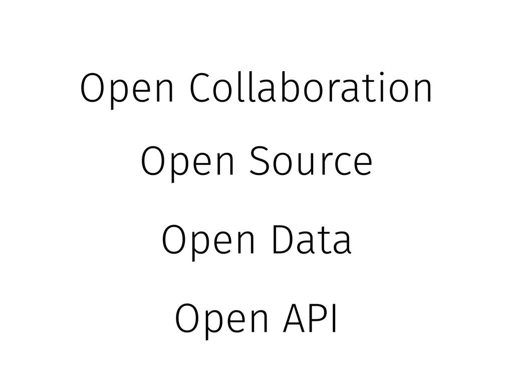 Open API Open Collaboration Open Source Open Da...
