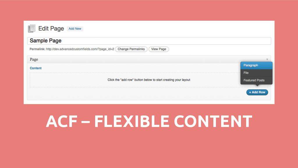 ACF – FLEXIBLE CONTENT