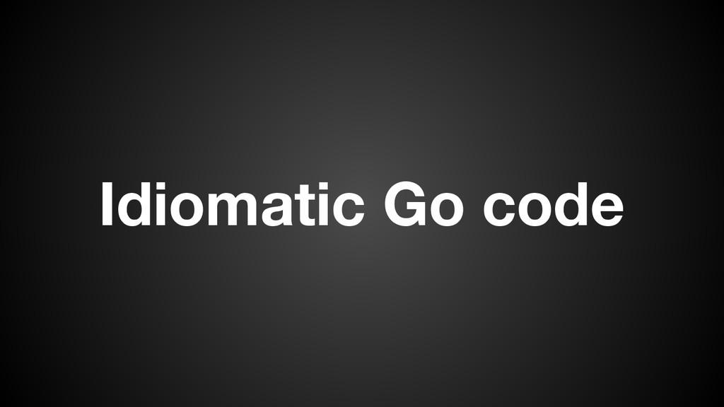 Idiomatic Go code