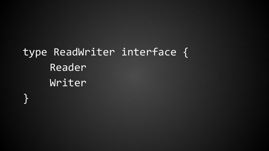 type ReadWriter interface { Reader Writer }