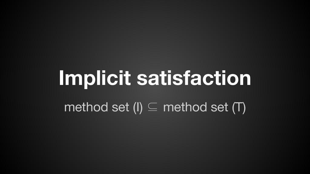 method set (I) ⊆ method set (T) Implicit satisf...