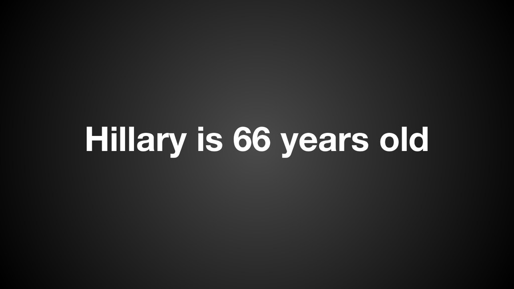 Hillary is 66 years old
