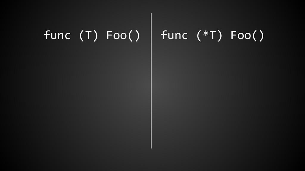 func (T) Foo() func (*T) Foo()